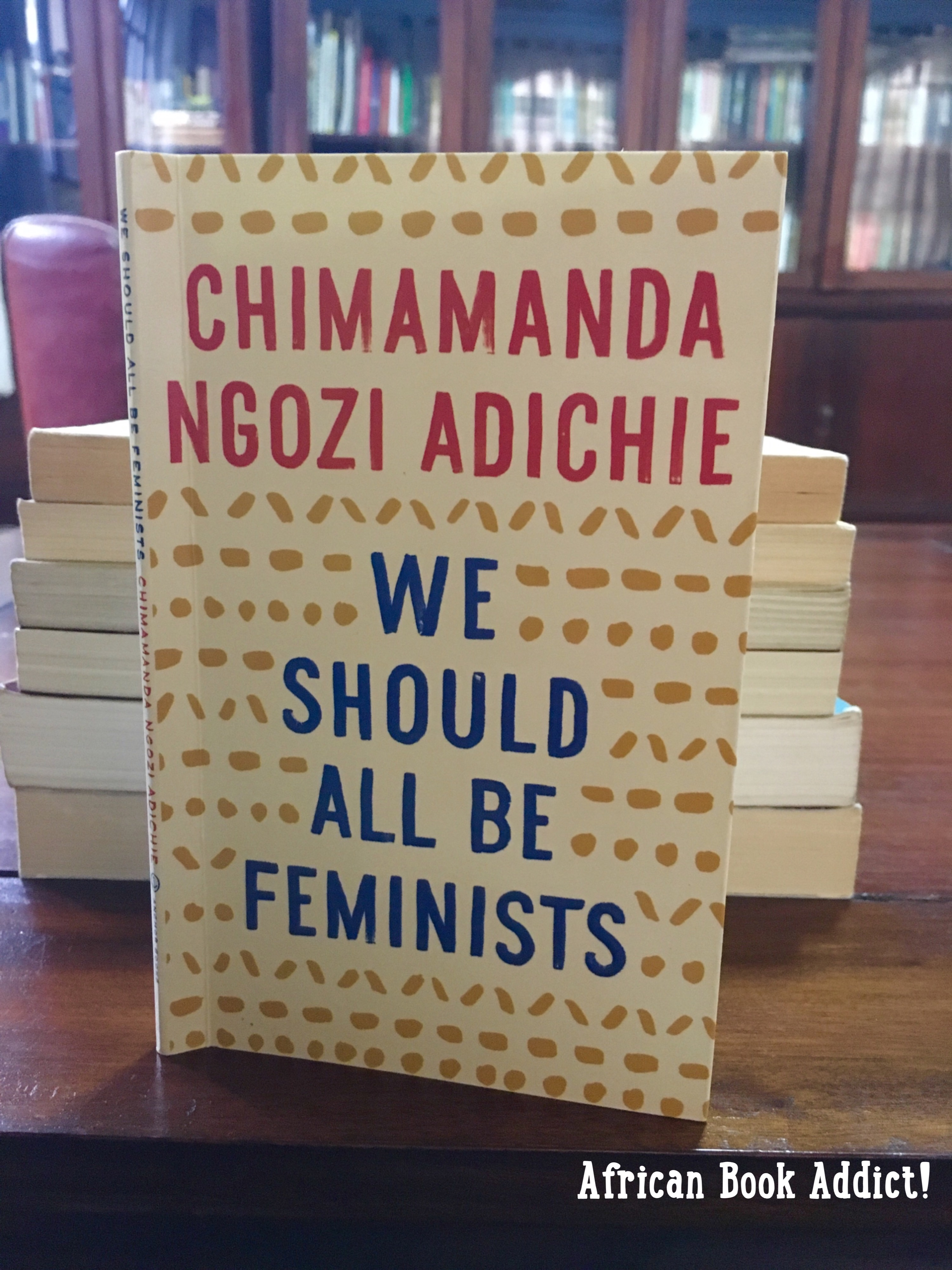 We Should All Be Feminists By Chimamanda Ngozi Adichie €� African Book  Addict!