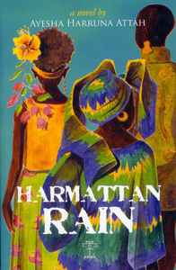 Harmattan Rain by Ayesha Harruna Attah (was featured in Part 2 of the series: https://africanbookaddict.com/2017/03/17/gh-at-60-our-writers-their-books-part-2/)