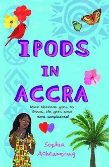 iPods in Accra (2009) by Sophia Acheampong (was featured in Part 1 of the series: https://africanbookaddict.com/2017/03/06/gh-at-60-our-writers-their-books-part-1/)