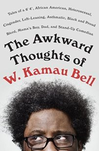 "Read blurb/Purchase The Awkward Thoughts of W. Kamau Bell: Tales of a 6' 4"", African American, Heterosexual, Cisgender, Left-Leaning, Asthmatic, Black and Proud Blerd, Mama's Boy, Dad, and Stand-Up Comedian"