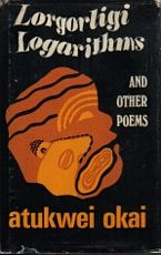 Lorgorligi Logarithms and other poems by Atukwei Okai (was featured in Part 3 of the series: https://africanbookaddict.com/2017/03/31/gh-at-60-our-writers-their-books-part-3-final/)