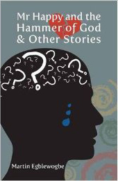Mr Happy and the Hammer of God and Other Stories by Martin Egblewogbe (was featured in Part 2 of the series: https://africanbookaddict.com/2017/03/17/gh-at-60-our-writers-their-books-part-2/)