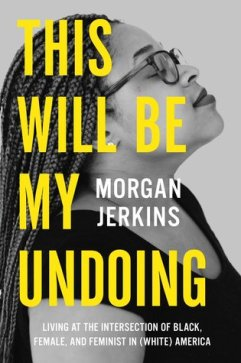 Read blurb/Purchase: This Will Be My Undoing: Living at the Intersection of Black, Female, and Feminist in (White) America
