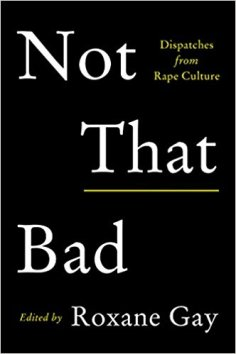Read blurb/Purchase: Not That Bad: Dispatches from Rape Culture