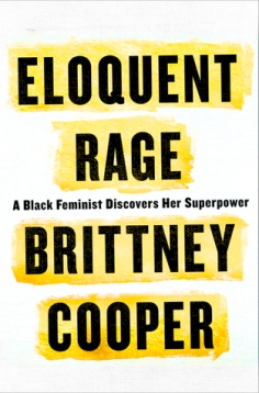 Read blurb/Purchase: Eloquent Rage: A Black Feminist Discovers Her Superpower