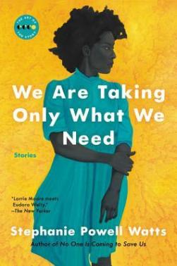 Read blurb/Purchase: We Are Taking Only What We Need: Stories (Art of the Story)