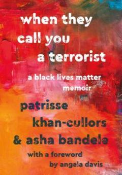 Read blurb/Purchase: When They Call You a Terrorist: A Black Lives Matter Memoir