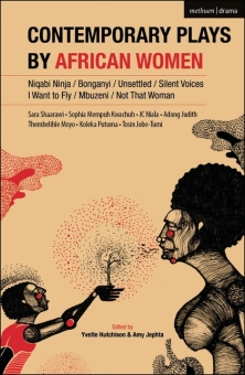 Read blurb/Purchase: Contemporary Plays by African Women: Niqabi Ninja; Not That Woman; I Want to Fly; Silent Voices; Unsettled; Mbuzeni; Bonganyi