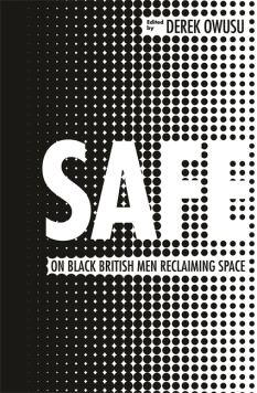Read blurb/Purchase: Safe: On Black British Men Reclaiming Space