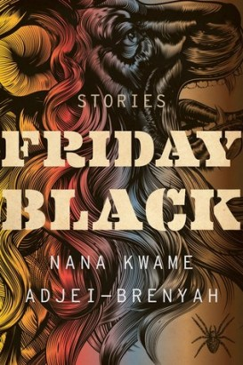 Friday Black (2018) by Nana Kwame Adjei-Brenyah