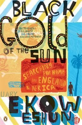 Black Gold of the Sun by Ekow Eshun (was featured in Part 3 of the series: https://africanbookaddict.com/2017/03/31/gh-at-60-our-writers-their-books-part-3-final/)