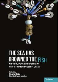 The Sea Has Drowned the Fish by Writer's Project Ghana