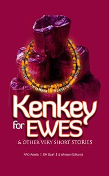 Kenkey for Ewes and other short stories (2018) by Flash Fiction Ghana