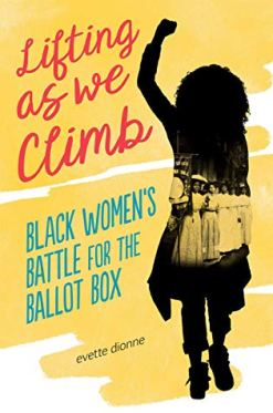 Read blurb/Purchase: Lifting as We Climb: Black Women's Battle for the Ballot Box