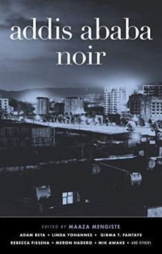 Read blurb/Purchase: Addis Ababa Noir (Akashic Noir)