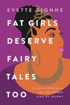 Read blurb/Purchase: Fat Girls Deserve Fairy Tales Too: Living Hopefully on the Other Side of Skinny