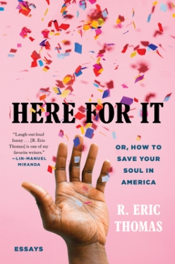 Read blurb/Purchase: Here for It: Or, How to Save Your Soul in America; Essays