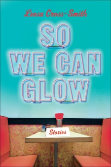 Read blurb/Purchase: So We Can Glow: Stories