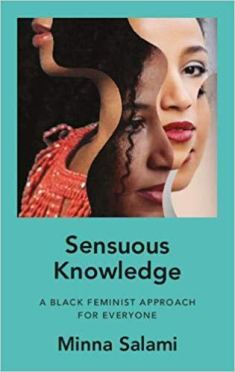 Read blurb/Purchase: Sensuous Knowledge: A Radical Black Feminist Approach for Everyone