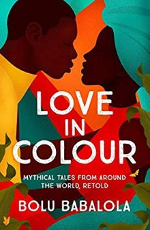 Read blurb/Purchase: Love in Colour: Mythical Tales from Around the World, Retold