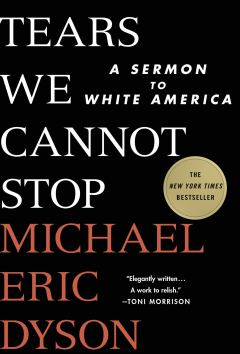 Read blurb/Purchase: Tears We Cannot Stop: A Sermon to White America