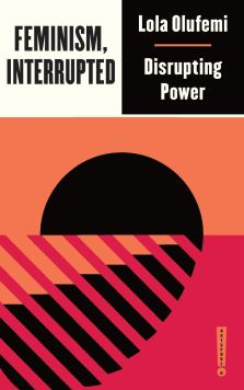 Read blurb/Purchase: Feminism, Interrupted: Disrupting Power (Outspoken by Pluto)