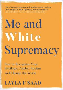 Read blurb/Purchase: Me and White Supremacy: How to Recognise Your Privilege, Combat Racism and Change the World