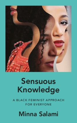 Read blurb/Purchase: Sensuous Knowledge: A Black Feminist Approach for Everyone