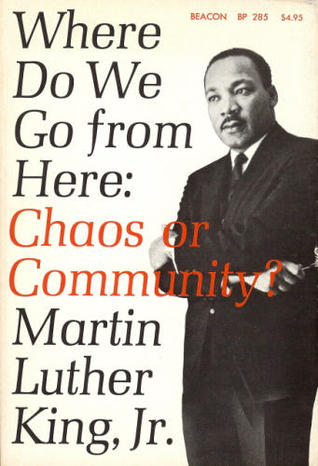 Read blurb/Purchase: Where Do We Go from Here: Chaos or Community? (King Legacy)