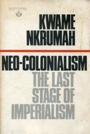 Read blurb/Purchase: Neo-Colonialism: The Last Stage of Imperialism