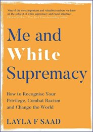 Read blurb/Purchase: Me and White Supremacy: Combat Racism, Change the World, and Become a Good Ancestor