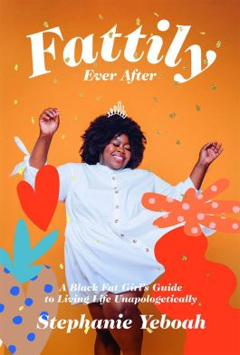 Read blurb/Purchase: Fattily Ever After: The Fat, Black Girls' Guide to Living Life Unapologetically