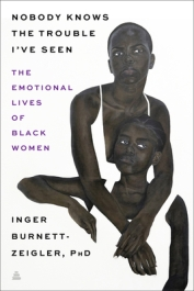 Read blurb/Purchase: Nobody Knows the Trouble I've Seen: The Emotional Lives of Black Women