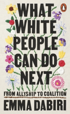 Read blurb/Purchase: What White People Can Do Next: From Allyship to Coalition