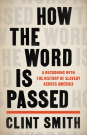 Read blurb/Purchase: How the Word Is Passed: A Reckoning With the History of Slavery Across America