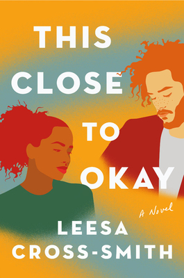Read blurb/Purchase: This Close to Okay: A Novel