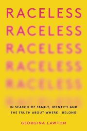Read blurb/Purchase: Raceless: In Search of Family, Identity, and the Truth About Where I Belong