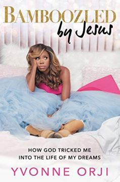 Read blurb/Purchase: Bamboozled By Jesus: How God Tricked Me into the Life of My Dreams