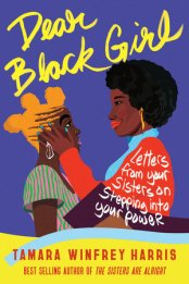 Read blurb/Purchase: Dear Black Girl: Letters From Your Sisters on Stepping Into Your Power